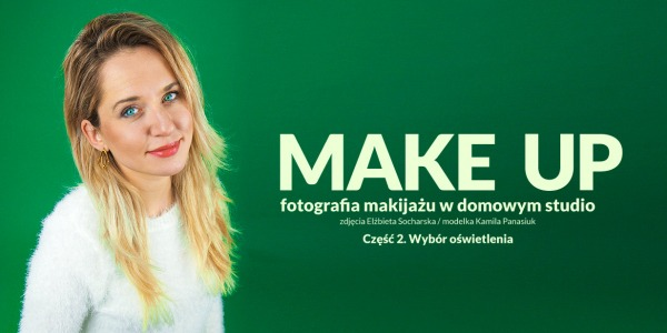 Światło ciągłe - fotografia makijażu w domowym studio - cz.2.