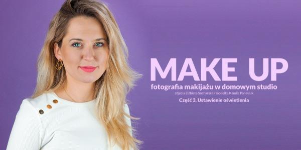 Światło ciągłe - fotografia makijażu w domowym studio - cz.3.